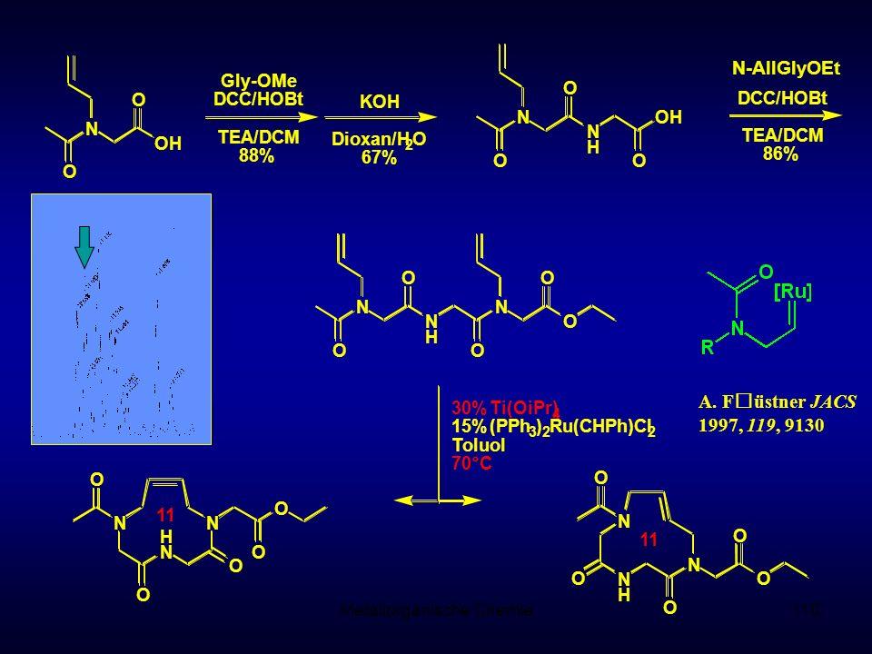 Metallorganische Chemie110 Gly-OMe DCC/HOBt TEA/DCM 88% N OH O O N N H O O KOH Dioxan/H 2 O 67% OH O DCC/HOBt TEA/DCM 86% N N H O O N O O O N N H N O