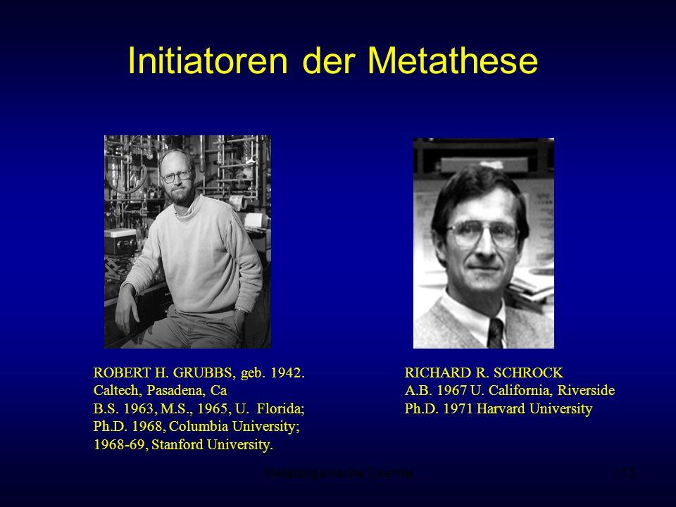 Metallorganische Chemie113 Initiatoren der Metathese ROBERT H. GRUBBS, geb. 1942. Caltech, Pasadena, Ca B.S. 1963, M.S., 1965, U. Florida; Ph.D. 1968,