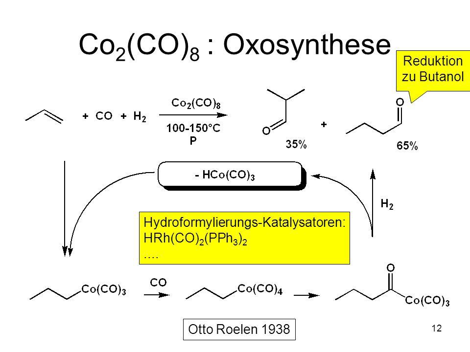 Metallorganische Chemie12 Co 2 (CO) 8 : Oxosynthese Hydroformylierungs-Katalysatoren: HRh(CO) 2 (PPh 3 ) 2.... Reduktion zu Butanol Otto Roelen 1938