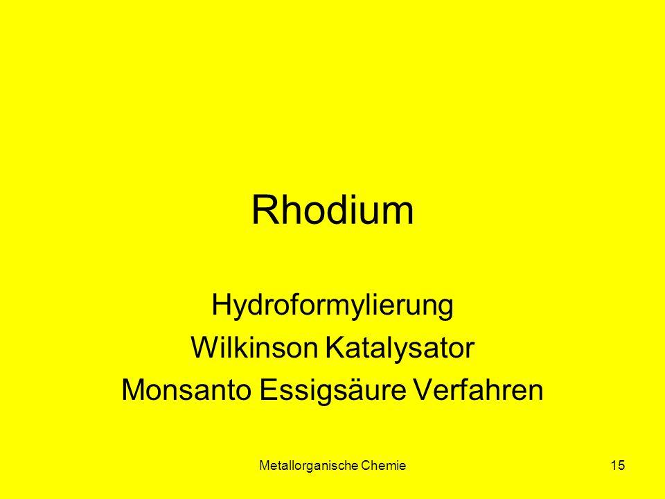 Metallorganische Chemie15 Rhodium Hydroformylierung Wilkinson Katalysator Monsanto Essigsäure Verfahren
