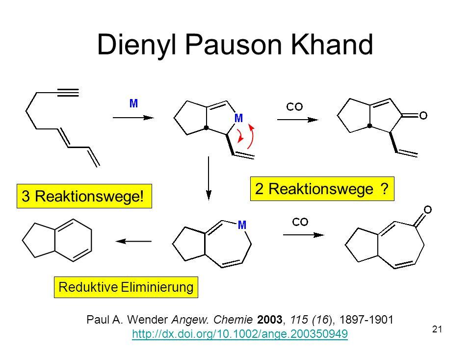 Metallorganische Chemie21 Dienyl Pauson Khand Paul A. Wender Angew. Chemie 2003, 115 (16), 1897-1901 http://dx.doi.org/10.1002/ange.200350949 2 Reakti