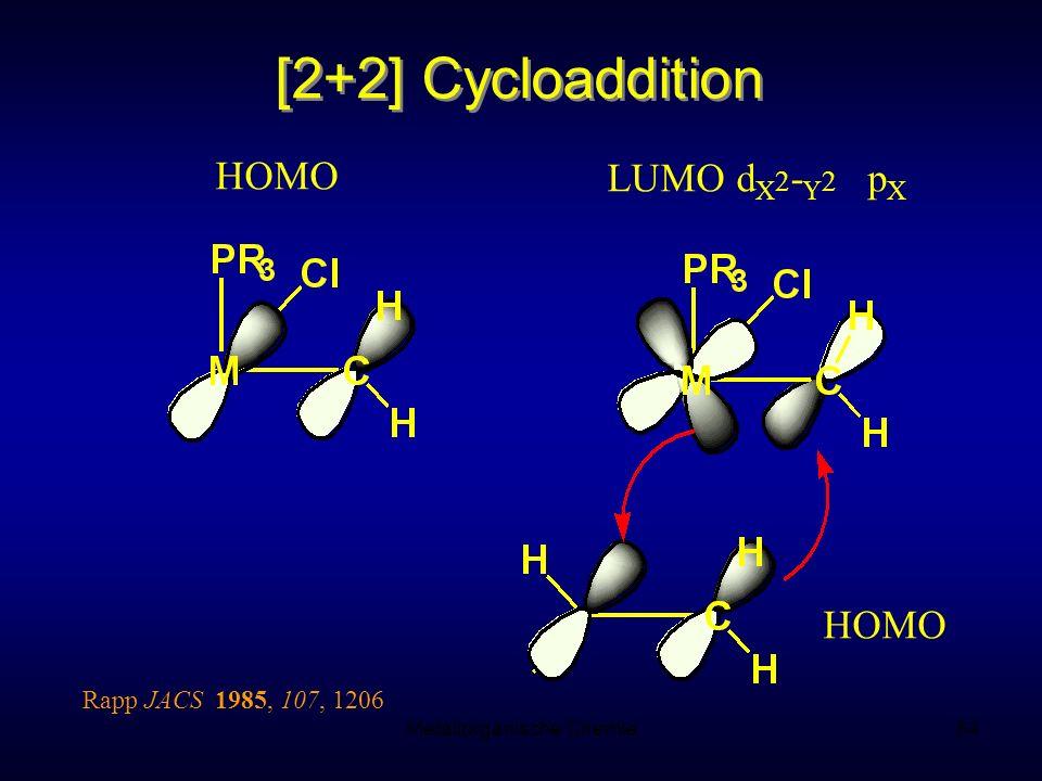 Metallorganische Chemie64 [2+2] Cycloaddition HOMO LUMO d X 2 - Y 2 p X HOMO Rapp JACS 1985, 107, 1206
