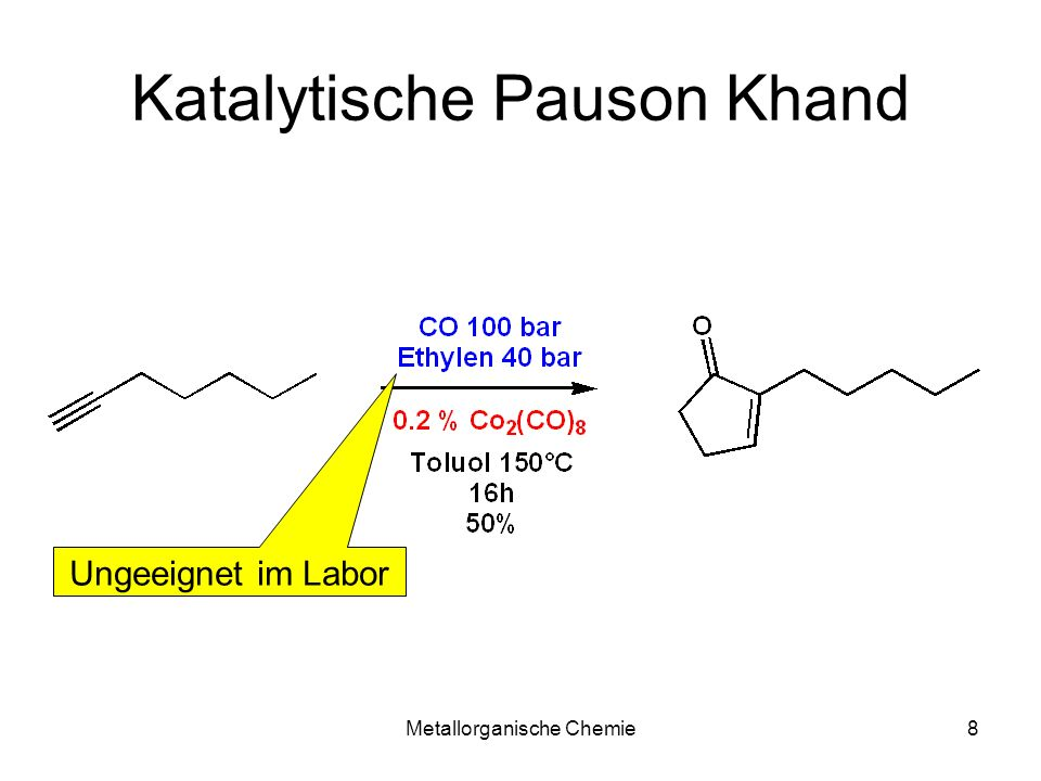 Metallorganische Chemie8 Katalytische Pauson Khand Ungeeignet im Labor