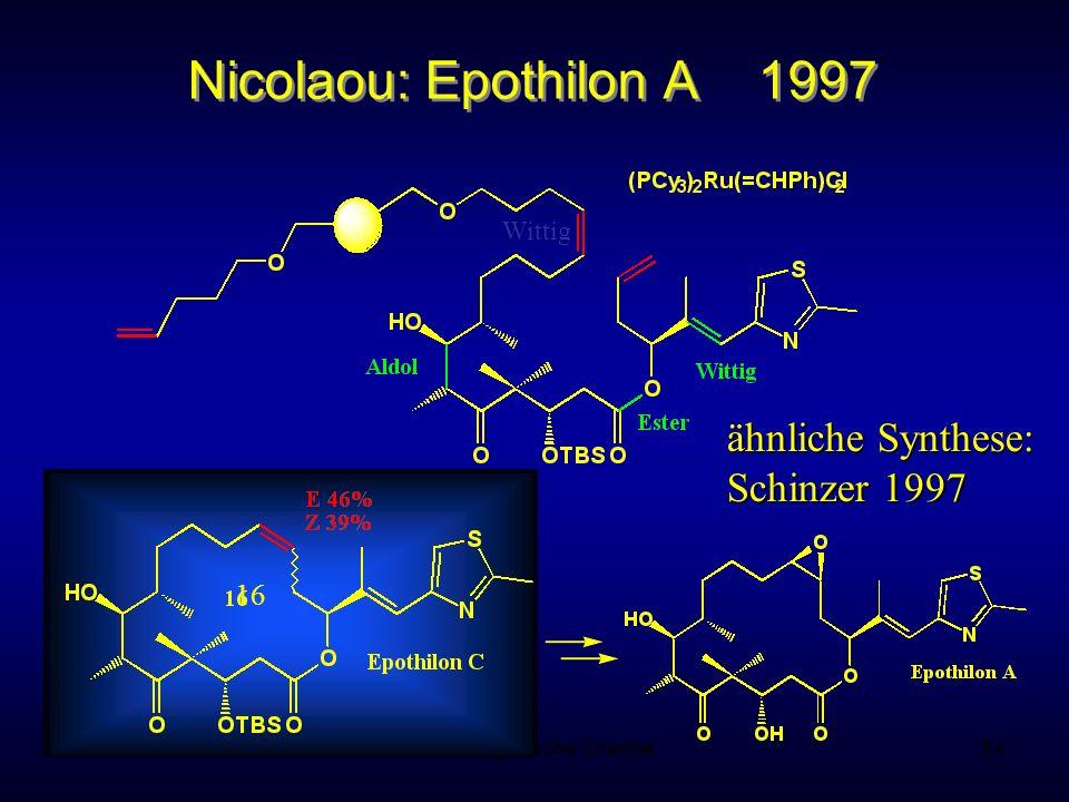 Metallorganische Chemie84 Nicolaou: Epothilon A 1997 ähnliche Synthese: Schinzer 1997 16 Wittig