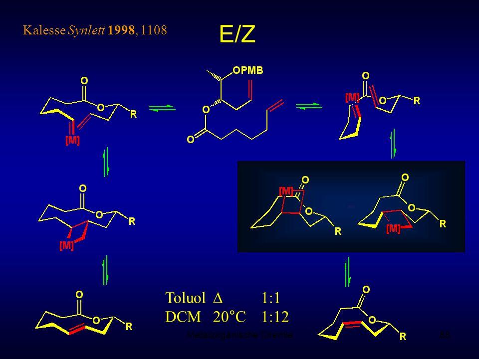 Metallorganische Chemie88 E/Z Toluol 1:1 DCM 20°C 1:12 Kalesse Synlett 1998, 1108