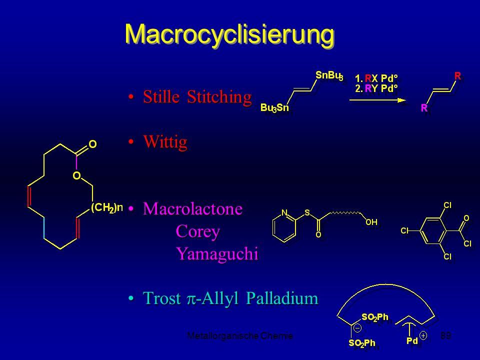 Metallorganische Chemie89 Macrocyclisierung Stille StitchingStille Stitching WittigWittig Macrolactone Corey YamaguchiMacrolactone Corey Yamaguchi Trost -Allyl PalladiumTrost -Allyl Palladium