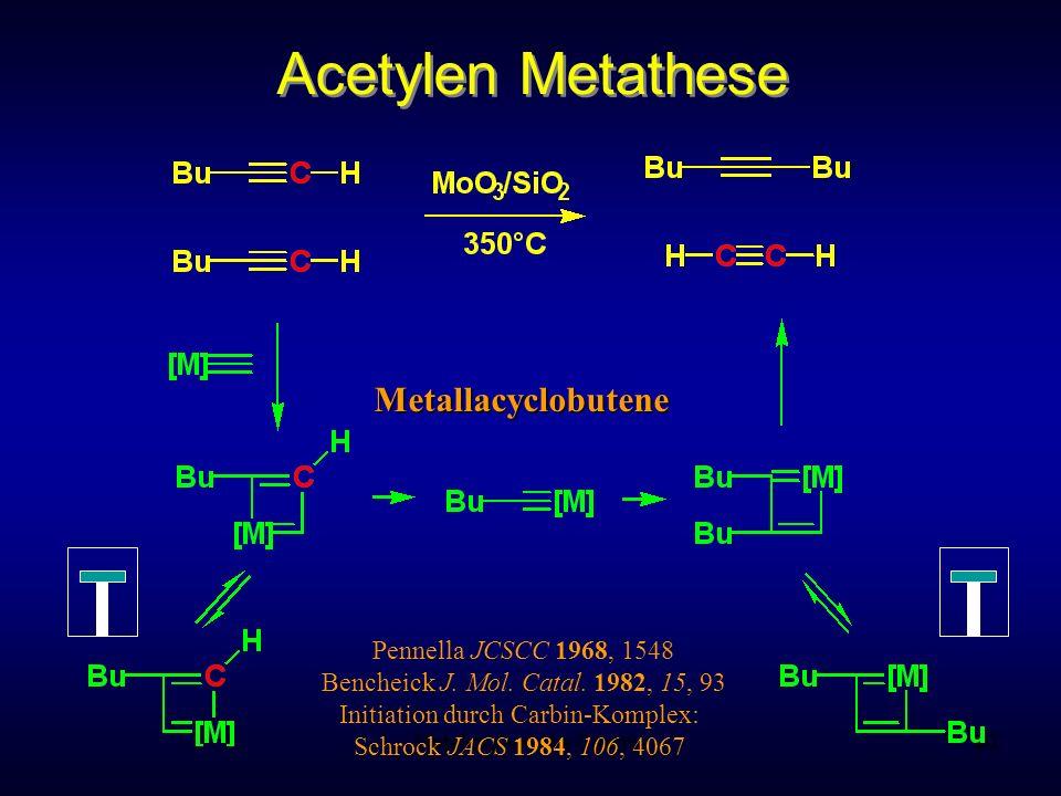Metallorganische Chemie90 Acetylen Metathese Pennella JCSCC 1968, 1548 Bencheick J. Mol. Catal. 1982, 15, 93 Initiation durch Carbin-Komplex: Schrock