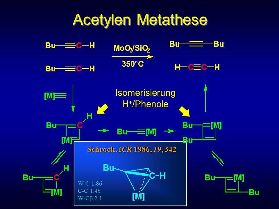 Metallorganische Chemie91 Acetylen Metathese Schrock ACR 1986, 19, 342 Isomerisierung H + /Phenole W-C 1.86 C-C 1.46 W-C 2.1