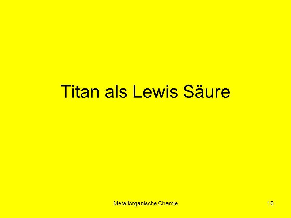 Metallorganische Chemie16 Titan als Lewis Säure