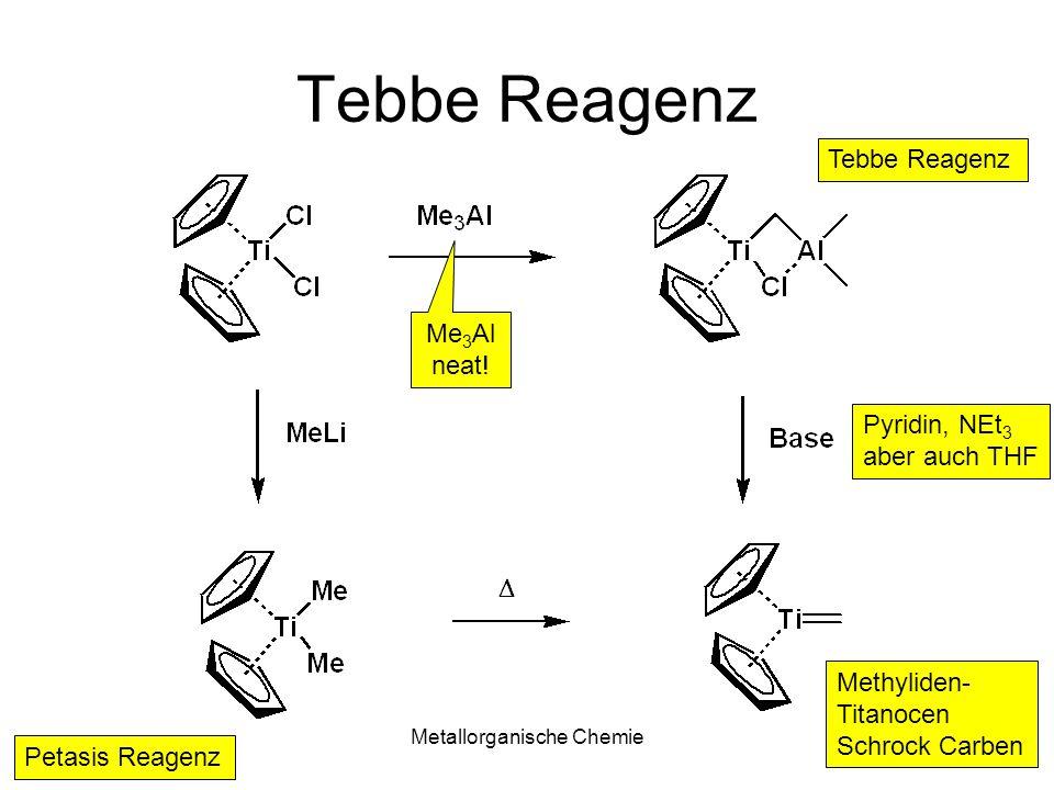 Metallorganische Chemie2 Tebbe Reagenz Petasis Reagenz Tebbe Reagenz Me 3 Al neat! Methyliden- Titanocen Schrock Carben Pyridin, NEt 3 aber auch THF