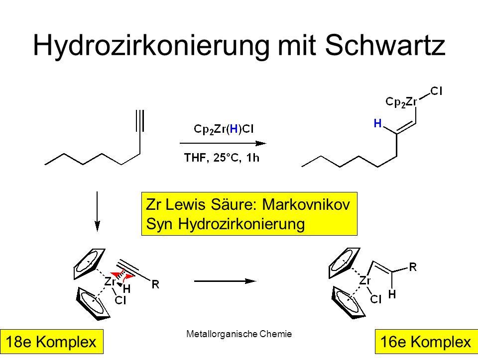 Metallorganische Chemie27 Hydrozirkonierung mit Schwartz Zr Lewis Säure: Markovnikov Syn Hydrozirkonierung 18e Komplex16e Komplex