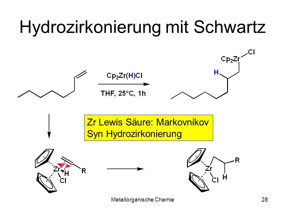 Metallorganische Chemie28 Hydrozirkonierung mit Schwartz Zr Lewis Säure: Markovnikov Syn Hydrozirkonierung
