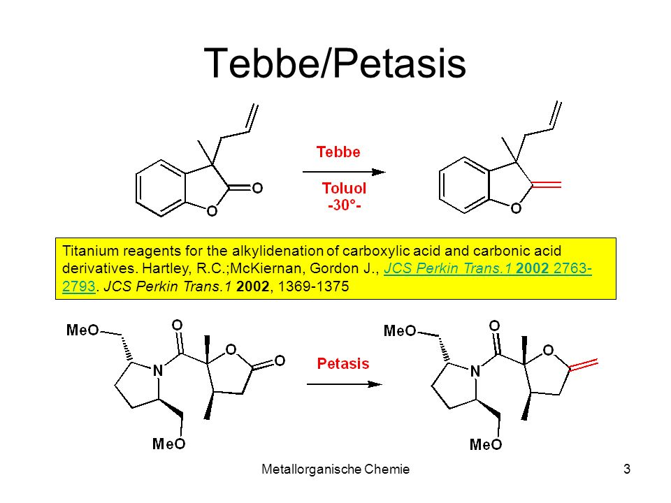 Metallorganische Chemie3 Tebbe/Petasis Titanium reagents for the alkylidenation of carboxylic acid and carbonic acid derivatives. Hartley, R.C.;McKier