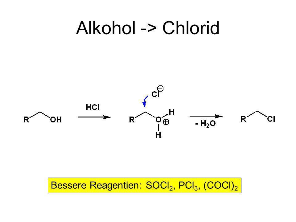 Alkohol -> Chlorid Bessere Reagentien: SOCl 2, PCl 3, (COCl) 2