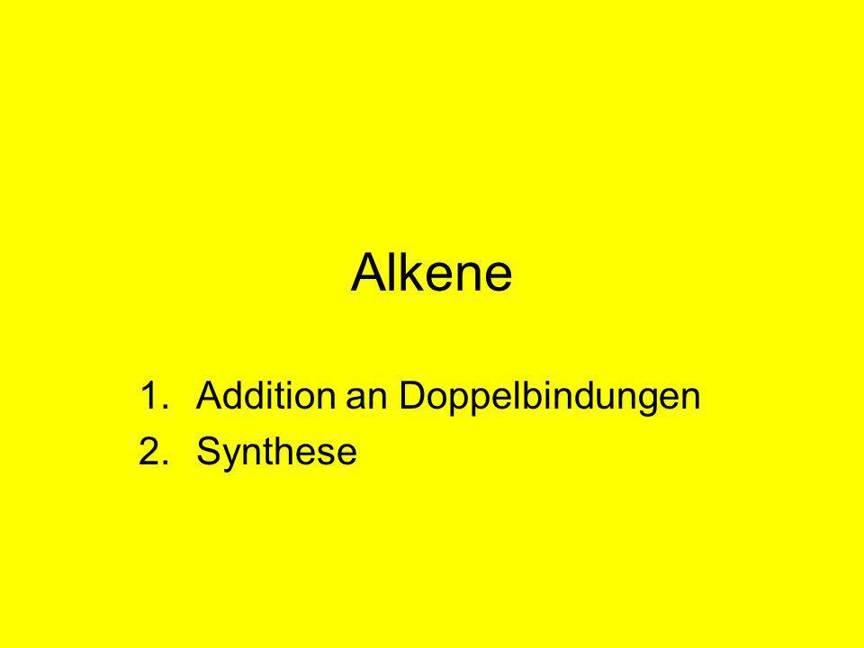 Alkene 1.Addition an Doppelbindungen 2.Synthese