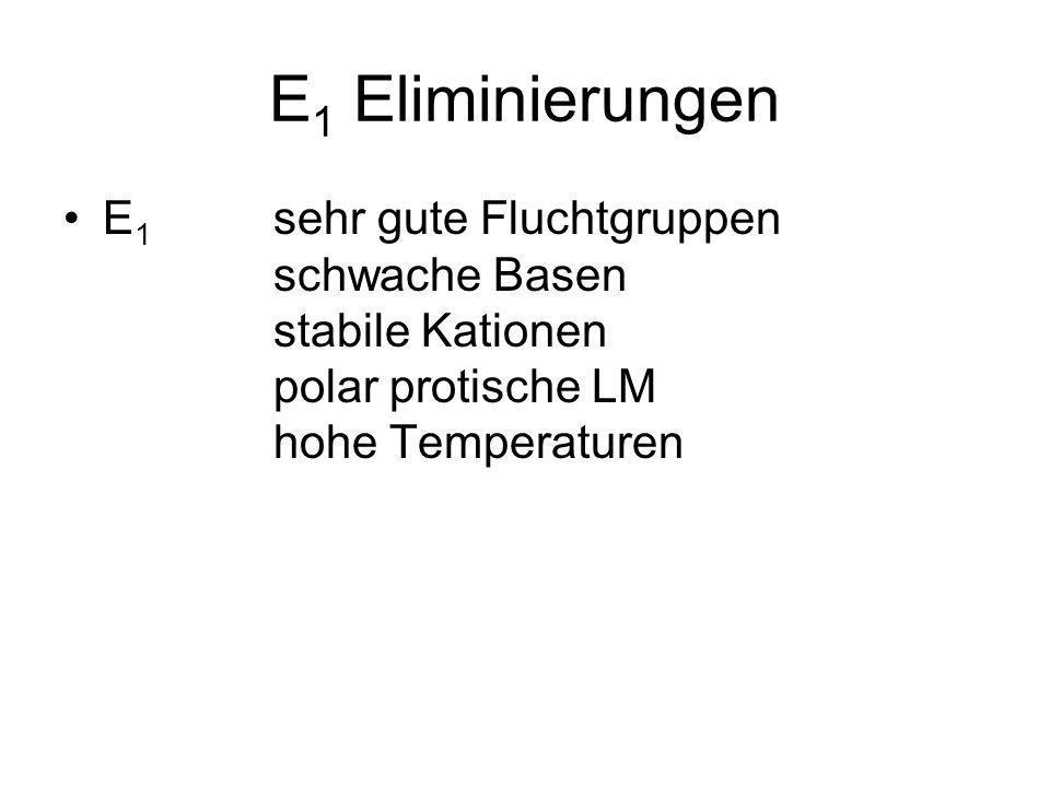 E 1 Eliminierungen E 1 sehr gute Fluchtgruppen schwache Basen stabile Kationen polar protische LM hohe Temperaturen