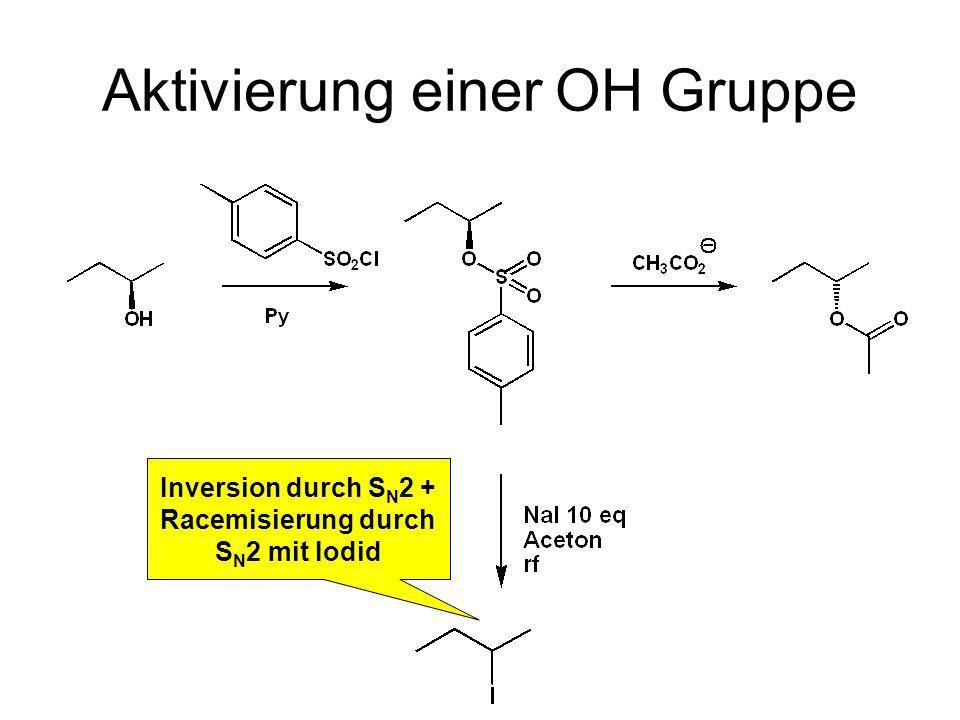 Aktivierung einer OH Gruppe Inversion durch S N 2 + Racemisierung durch S N 2 mit Iodid