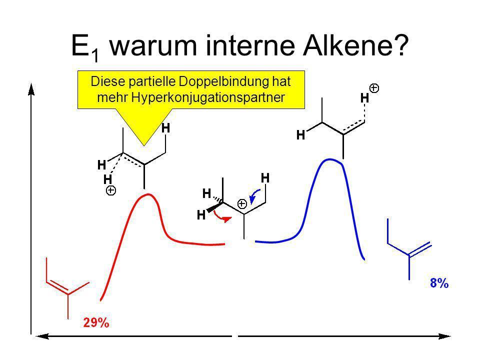 E 1 warum interne Alkene? Diese partielle Doppelbindung hat mehr Hyperkonjugationspartner