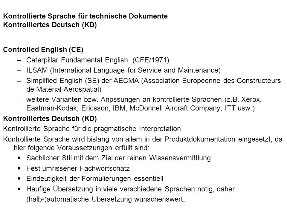 Controlled English (CE) –Caterpillar Fundamental English (CFE/1971) –ILSAM (International Language for Service and Maintenance) –Simplified English (S