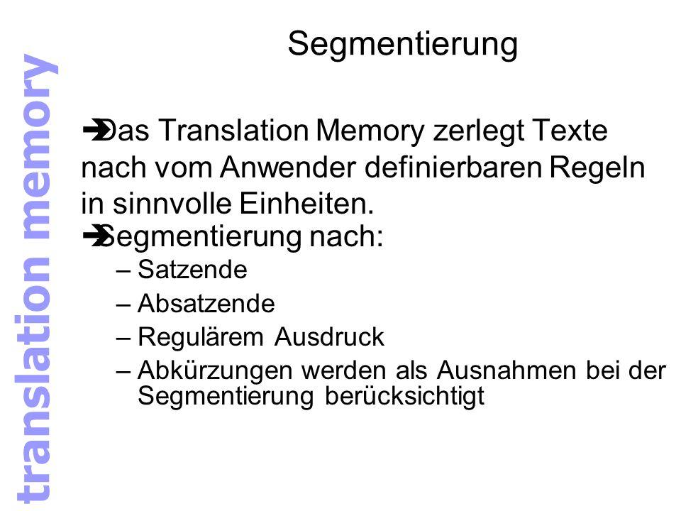 Segmentierung èDas Translation Memory zerlegt Texte nach vom Anwender definierbaren Regeln in sinnvolle Einheiten. èSegmentierung nach: –Satzende –Abs