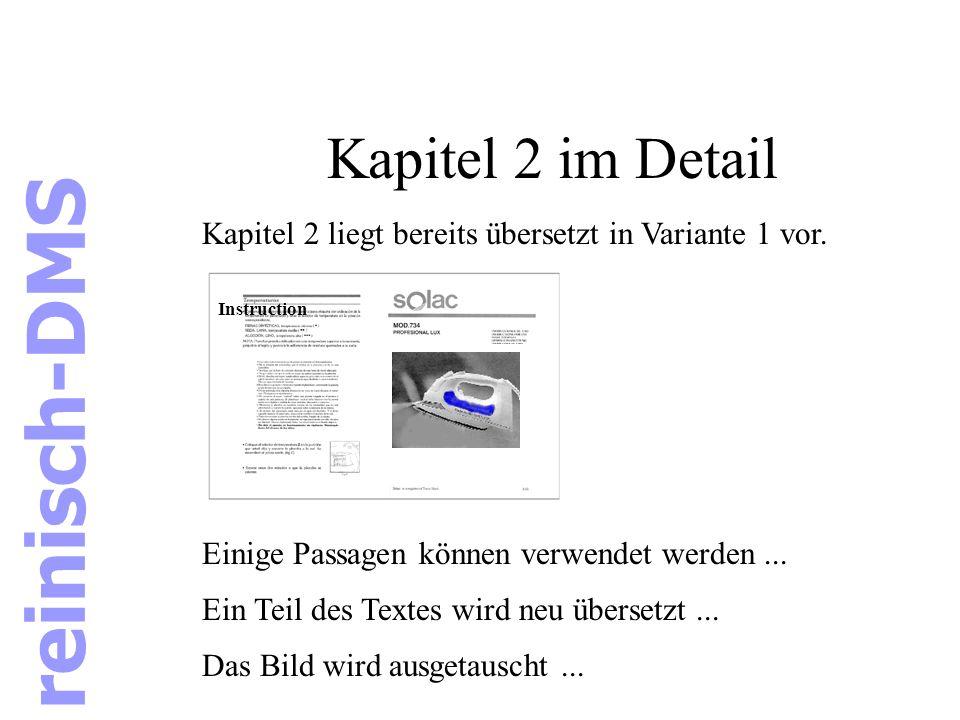 Kapitel 2 im Detail Kapitel 2 liegt bereits übersetzt in Variante 1 vor. Einige Passagen können verwendet werden... Instruction reinisch-DMS Ein Teil