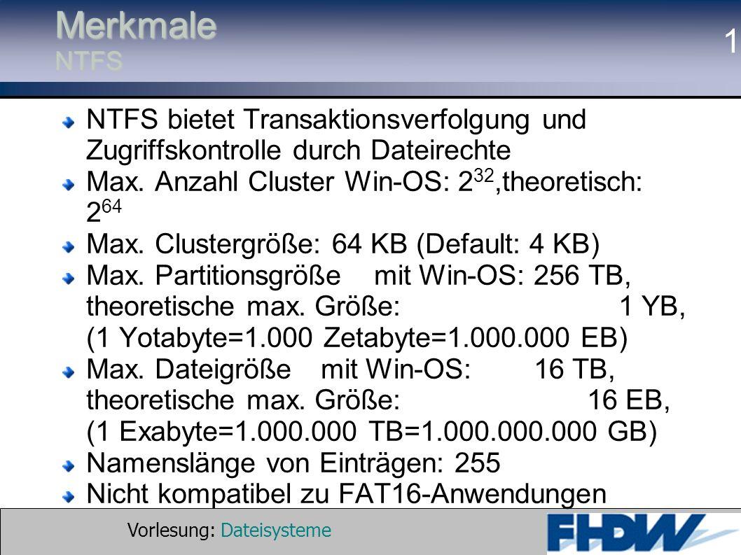 Vorlesung: Dateisysteme © 2002 Prof. Dr. G. Hellberg 1 Merkmale NTFS NTFS bietet Transaktionsverfolgung und Zugriffskontrolle durch Dateirechte Max. A
