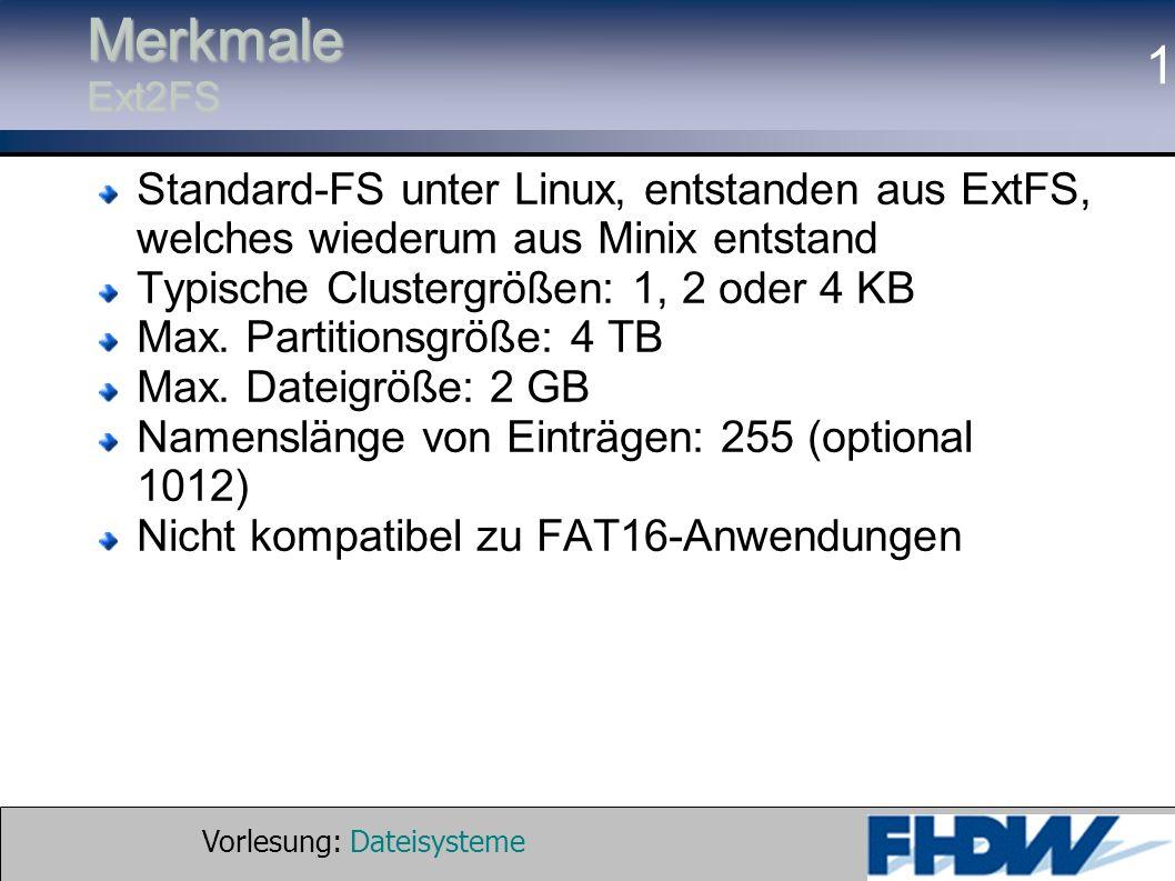 Vorlesung: Dateisysteme © 2002 Prof. Dr. G. Hellberg 1 Merkmale Ext2FS Standard-FS unter Linux, entstanden aus ExtFS, welches wiederum aus Minix entst