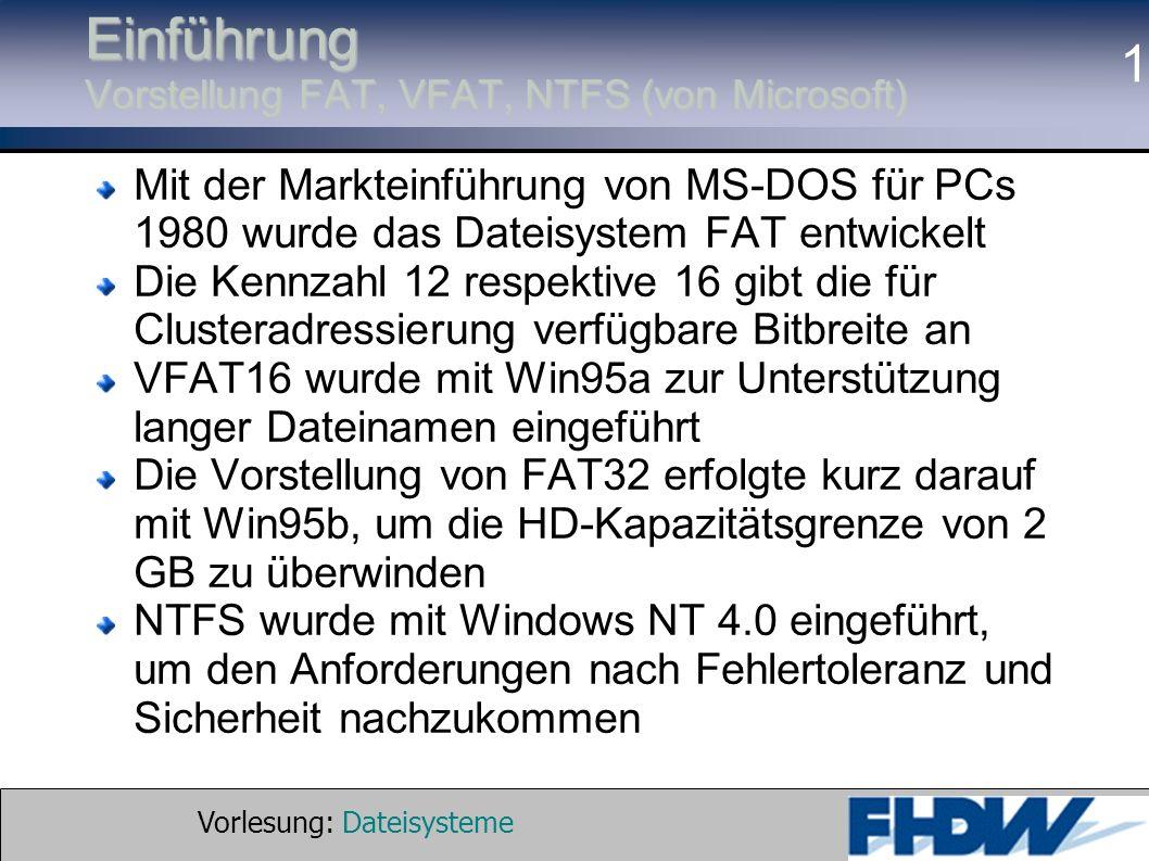 Vorlesung: Dateisysteme © 2002 Prof. Dr. G. Hellberg 1 Einführung Vorstellung FAT, VFAT, NTFS (von Microsoft) Mit der Markteinführung von MS-DOS für P