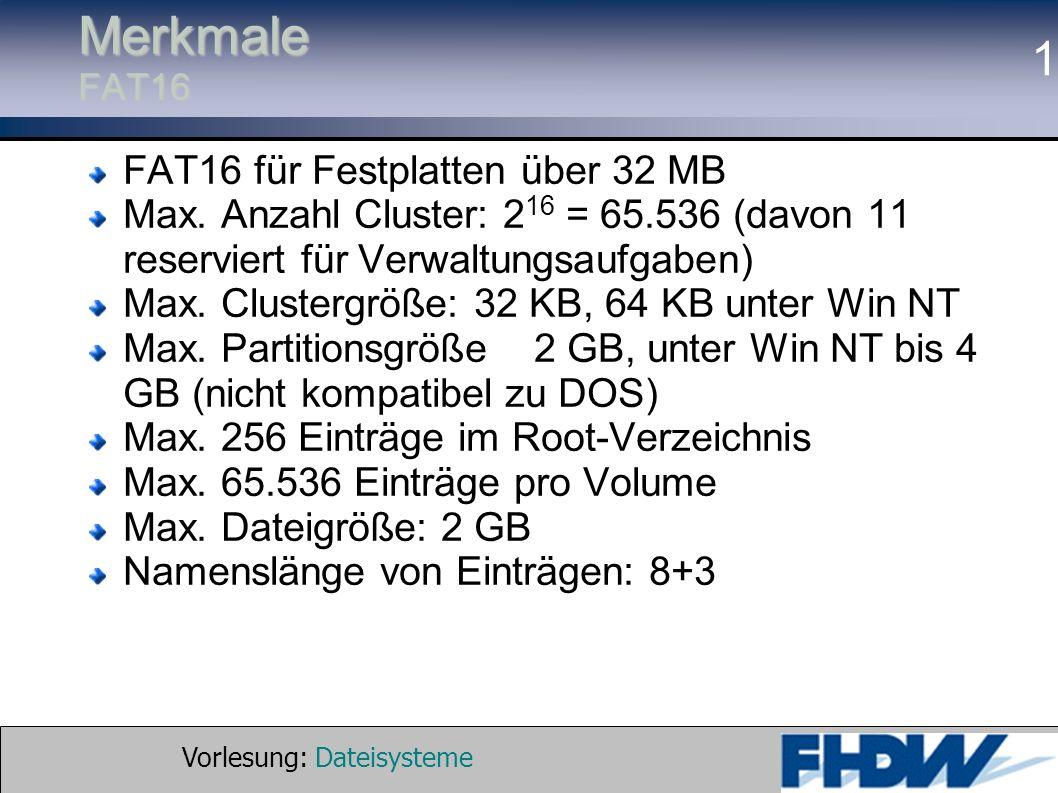 Vorlesung: Dateisysteme © 2002 Prof. Dr. G. Hellberg 1 Merkmale FAT16 FAT16 für Festplatten über 32 MB Max. Anzahl Cluster: 2 16 = 65.536 (davon 11 re