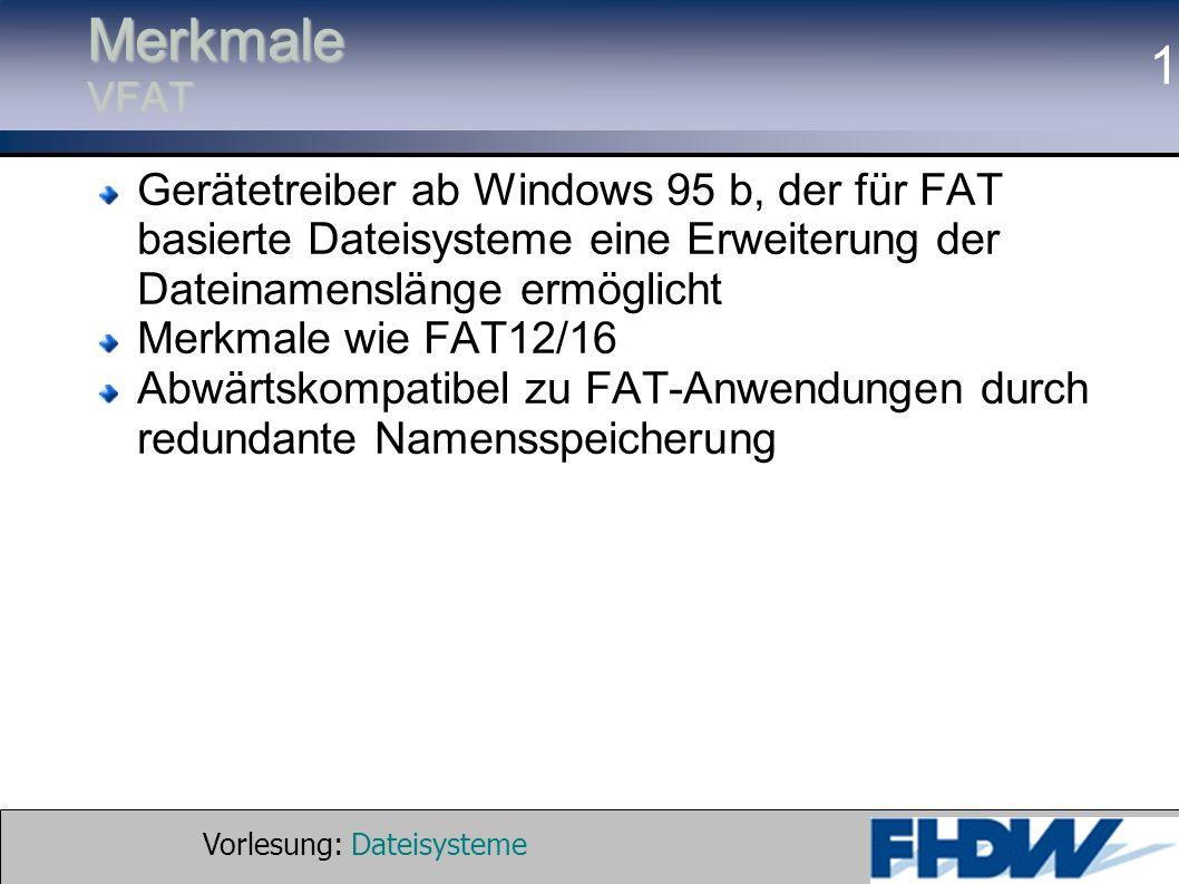 Vorlesung: Dateisysteme © 2002 Prof. Dr. G. Hellberg 1 Merkmale VFAT Gerätetreiber ab Windows 95 b, der für FAT basierte Dateisysteme eine Erweiterung
