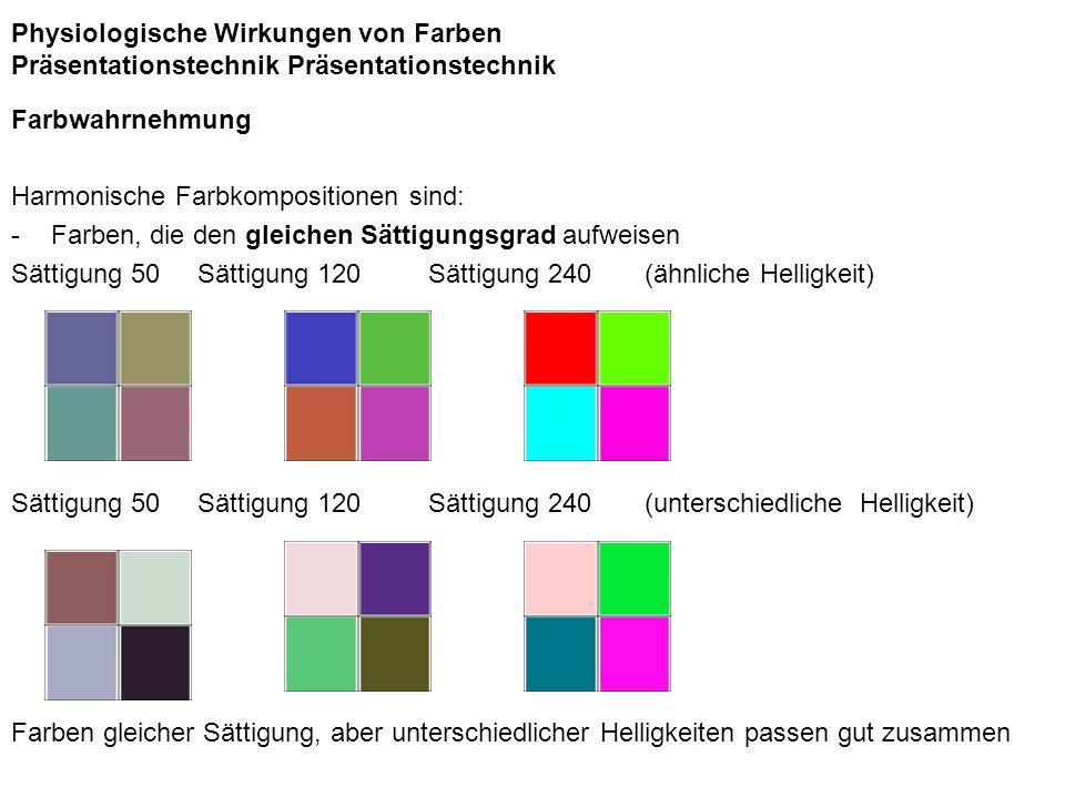Physiologische Wirkungen von Farben Präsentationstechnik Präsentationstechnik Farbwahrnehmung Harmonische Farbkompositionen sind: -Farben, die den gle