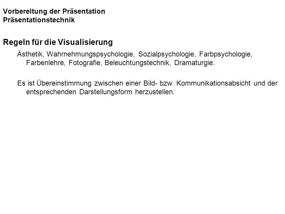 Vorbereitung der Präsentation Präsentationstechnik Regeln für die Visualisierung Ästhetik, Wahrnehmungspsychologie, Sozialpsychologie, Farbpsychologie