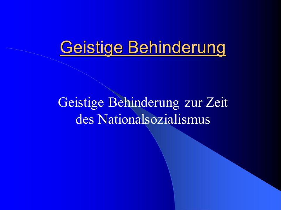 Geistige Behinderung Geistige Behinderung zur Zeit des Nationalsozialismus