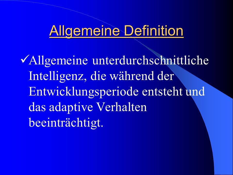 Allgemeine Definition Allgemeine unterdurchschnittliche Intelligenz, die während der Entwicklungsperiode entsteht und das adaptive Verhalten beeinträc