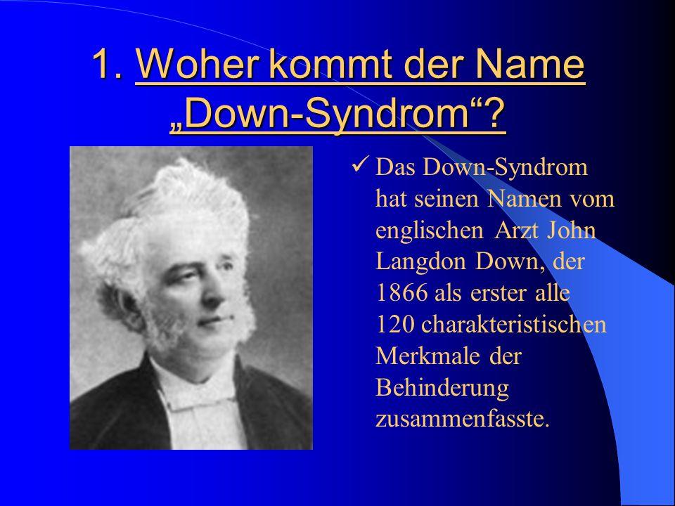 1. Woher kommt der Name Down-Syndrom? Das Down-Syndrom hat seinen Namen vom englischen Arzt John Langdon Down, der 1866 als erster alle 120 charakteri