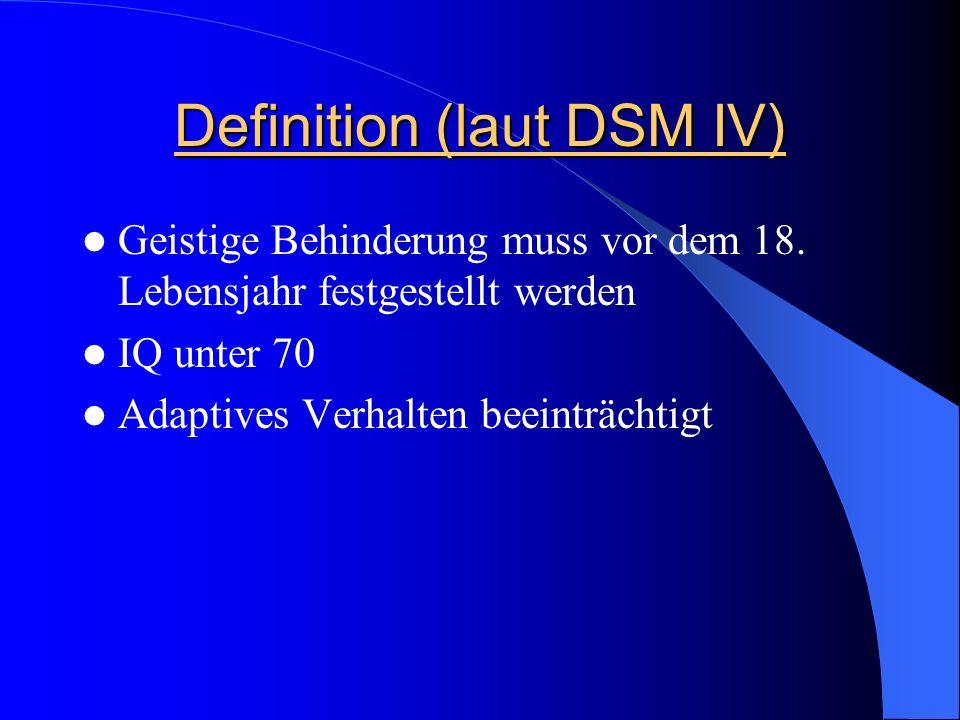 Definition (laut DSM IV) Geistige Behinderung muss vor dem 18. Lebensjahr festgestellt werden IQ unter 70 Adaptives Verhalten beeinträchtigt