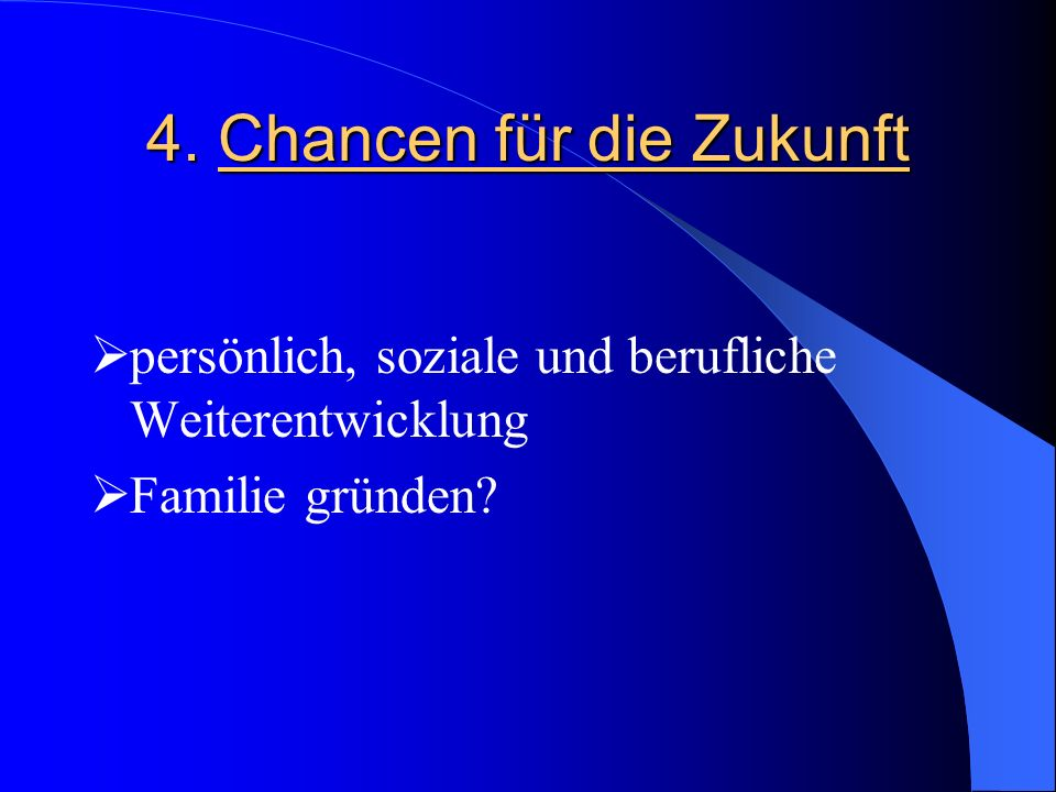 4. Chancen für die Zukunft persönlich, soziale und berufliche Weiterentwicklung Familie gründen?