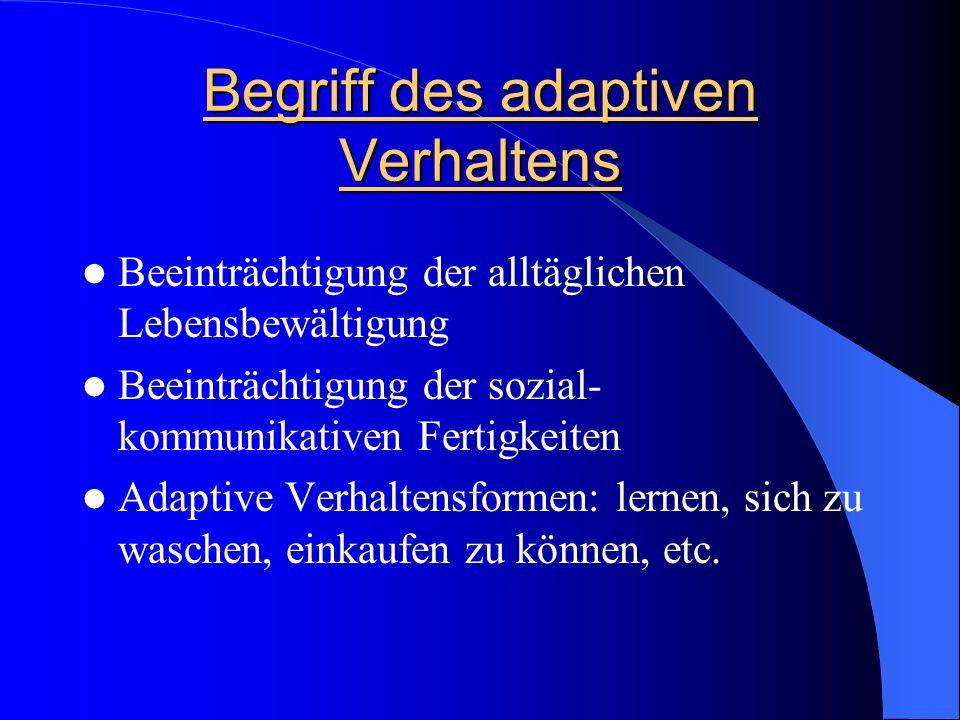 Begriff des adaptiven Verhaltens Beeinträchtigung der alltäglichen Lebensbewältigung Beeinträchtigung der sozial- kommunikativen Fertigkeiten Adaptive
