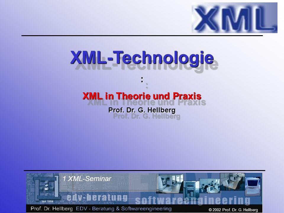 © 2002 Prof. Dr. G. Hellberg 1 XML-Seminar XML-Technologie: XML in Theorie und Praxis Prof.