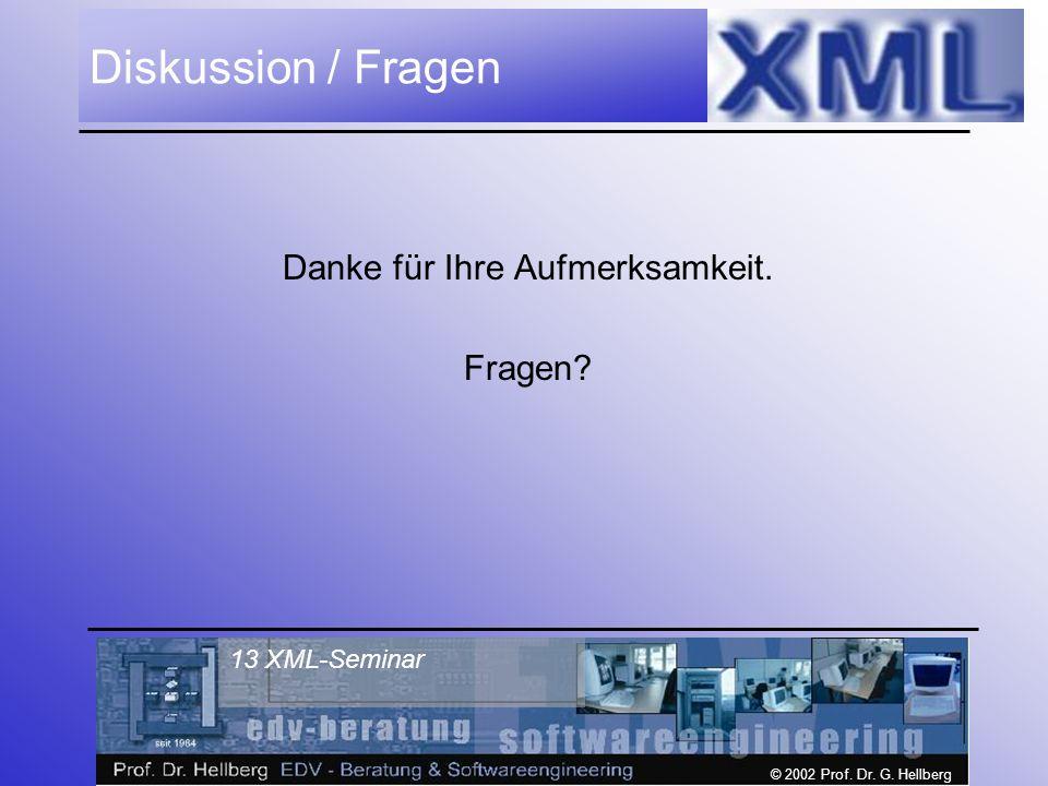 © 2002 Prof. Dr. G. Hellberg 13 XML-Seminar Diskussion / Fragen Danke für Ihre Aufmerksamkeit.