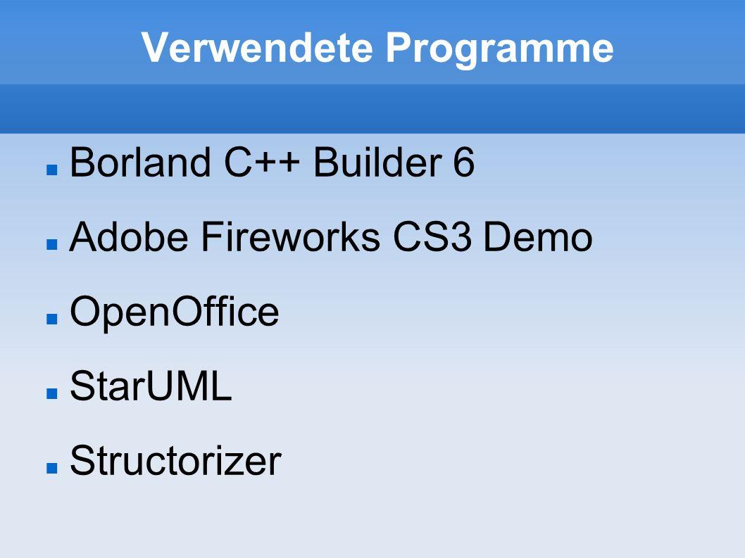 Verwendete Programme Borland C++ Builder 6 Adobe Fireworks CS3 Demo OpenOffice StarUML Structorizer