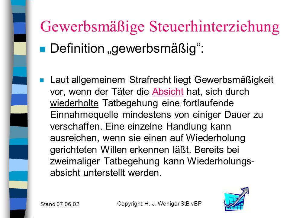 Stand 07.06.02 Copyright: H.-J. Weniger StB vBP Gewerbsmäßige Steuerhinterziehung n § 370 a AO Gewerbsmäßige oder bandenmäßige Steuerhinterziehung: –M
