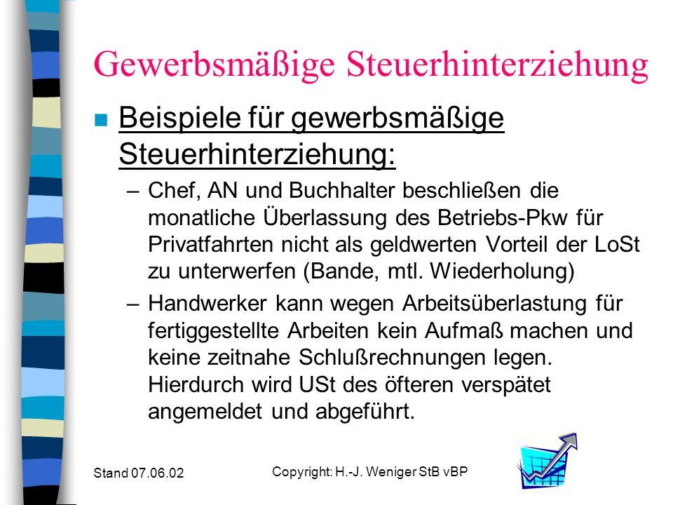 Stand 07.06.02 Copyright: H.-J. Weniger StB vBP Gewerbsmäßige Steuerhinterziehung n Definition gewerbsmäßig: n Laut allgemeinem Strafrecht liegt Gewer