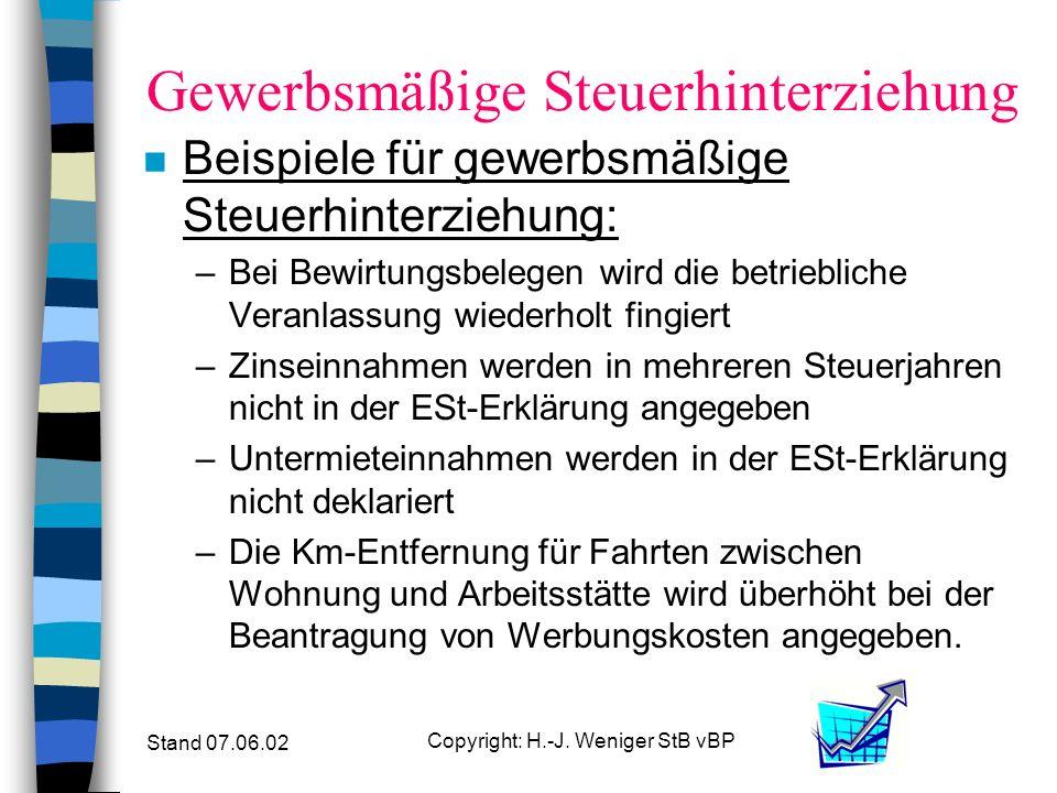 Stand 07.06.02 Copyright: H.-J. Weniger StB vBP Gewerbsmäßige Steuerhinterziehung n Beispiele für gewerbsmäßige Steuerhinterziehung: –Chef, AN und Buc
