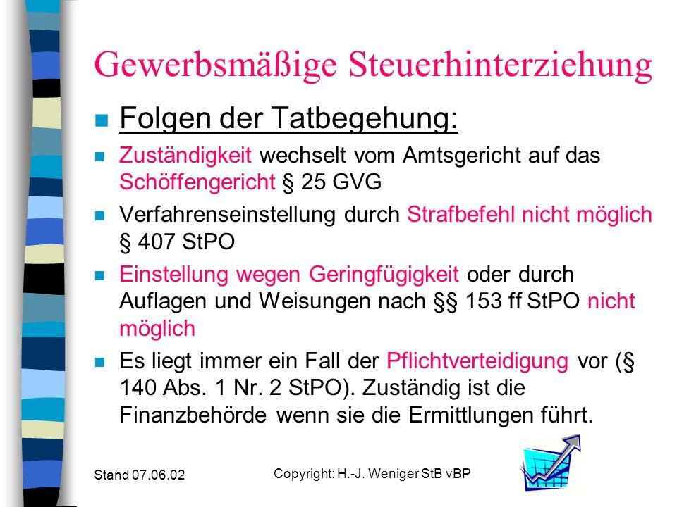 Stand 07.06.02 Copyright: H.-J. Weniger StB vBP Gewerbsmäßige Steuerhinterziehung n Folgen der Tatbegehung: n Wer einen geldwäsche-infizierten Gegenst