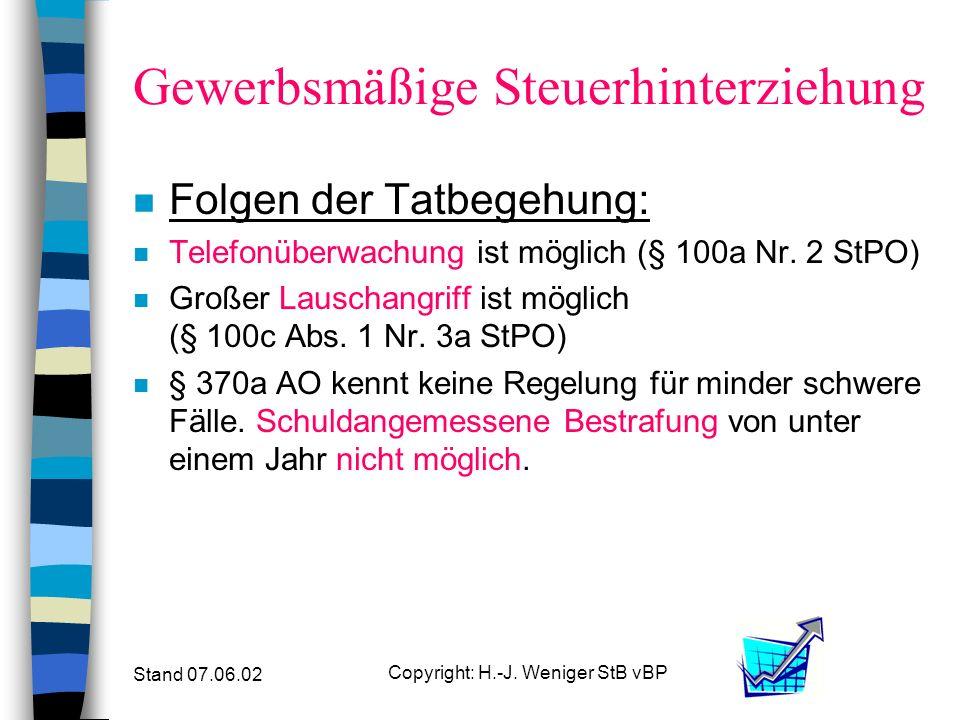 Stand 07.06.02 Copyright: H.-J. Weniger StB vBP Gewerbsmäßige Steuerhinterziehung n Folgen der Tatbegehung: n Zuständigkeit wechselt vom Amtsgericht a