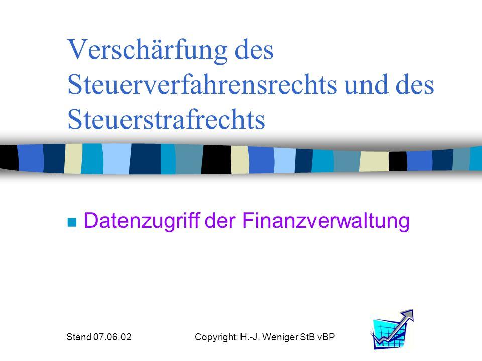 Stand 07.06.02Copyright: H.-J. Weniger StB vBP Verschärfung des Steuerverfahrensrechts und des Steuerstrafrechts n Datenzugriff der Finanzverwaltung