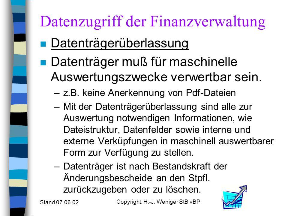 Stand 07.06.02 Copyright: H.-J. Weniger StB vBP Datenzugriff der Finanzverwaltung n Datenträgerüberlassung n Datenträger muß für maschinelle Auswertun