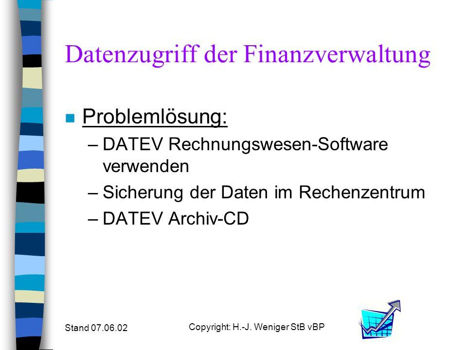 Stand 07.06.02 Copyright: H.-J. Weniger StB vBP Datenzugriff der Finanzverwaltung n Problemlösung: –DATEV Rechnungswesen-Software verwenden –Sicherung