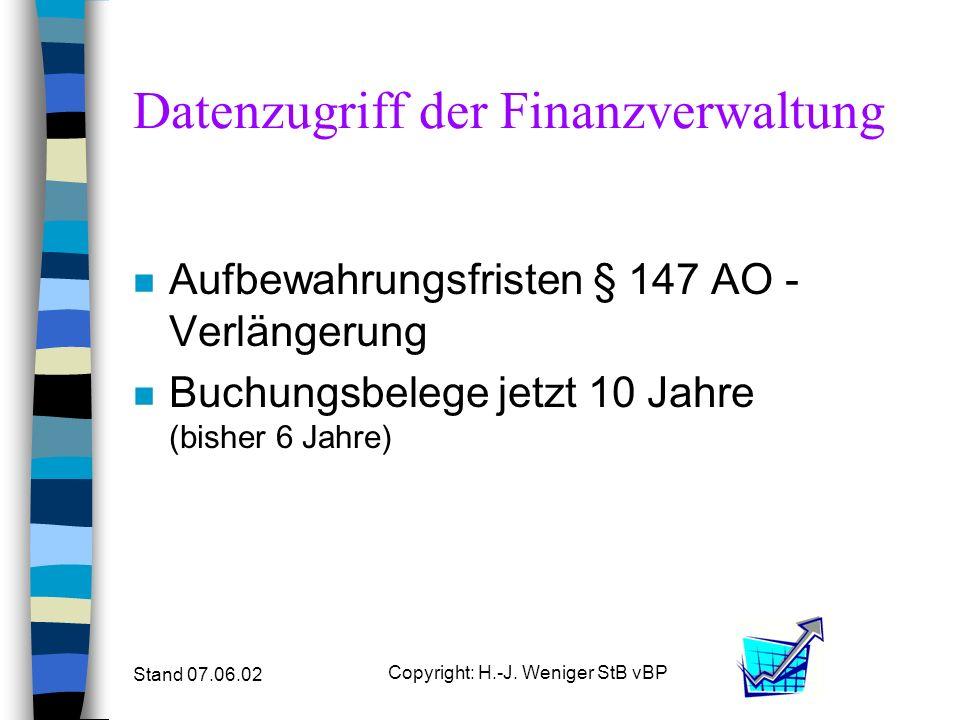 Stand 07.06.02 Copyright: H.-J. Weniger StB vBP Datenzugriff der Finanzverwaltung n Aufbewahrungsfristen § 147 AO - Verlängerung n Buchungsbelege jetz